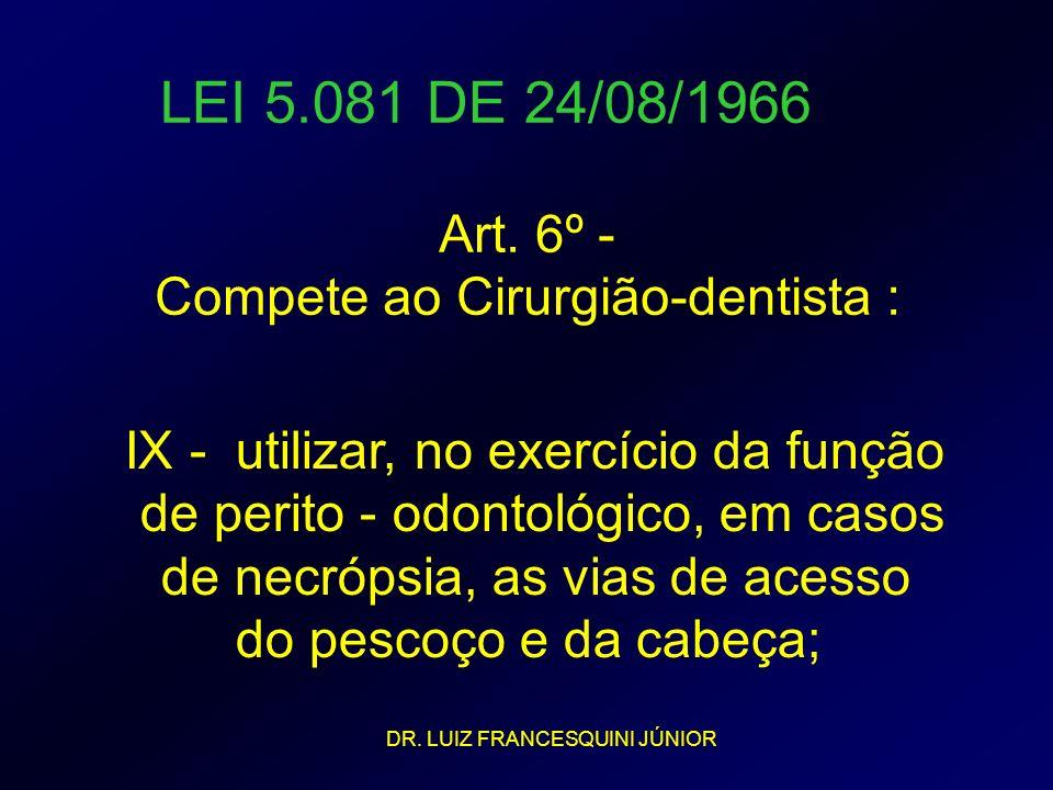 LEI 5.081 DE 24/08/1966 Art. 6º - Compete ao Cirurgião-dentista :
