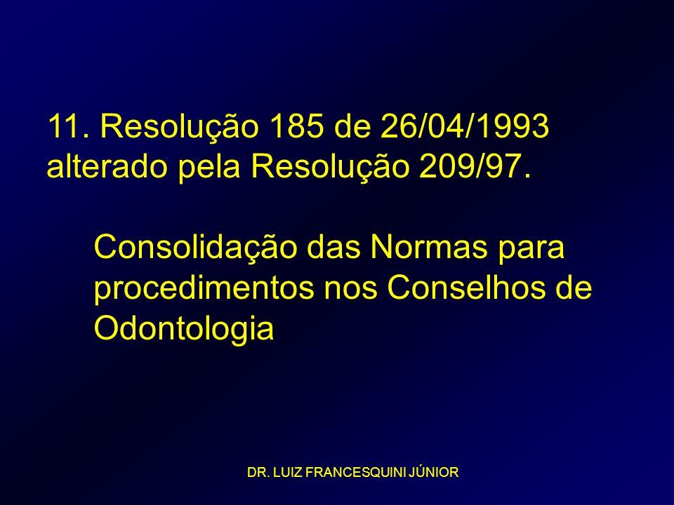 11. Resolução 185 de 26/04/1993 alterado pela Resolução 209/97.