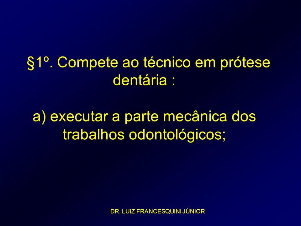 §1º. Compete ao técnico em prótese dentária : a) executar a parte mecânica dos trabalhos odontológicos;