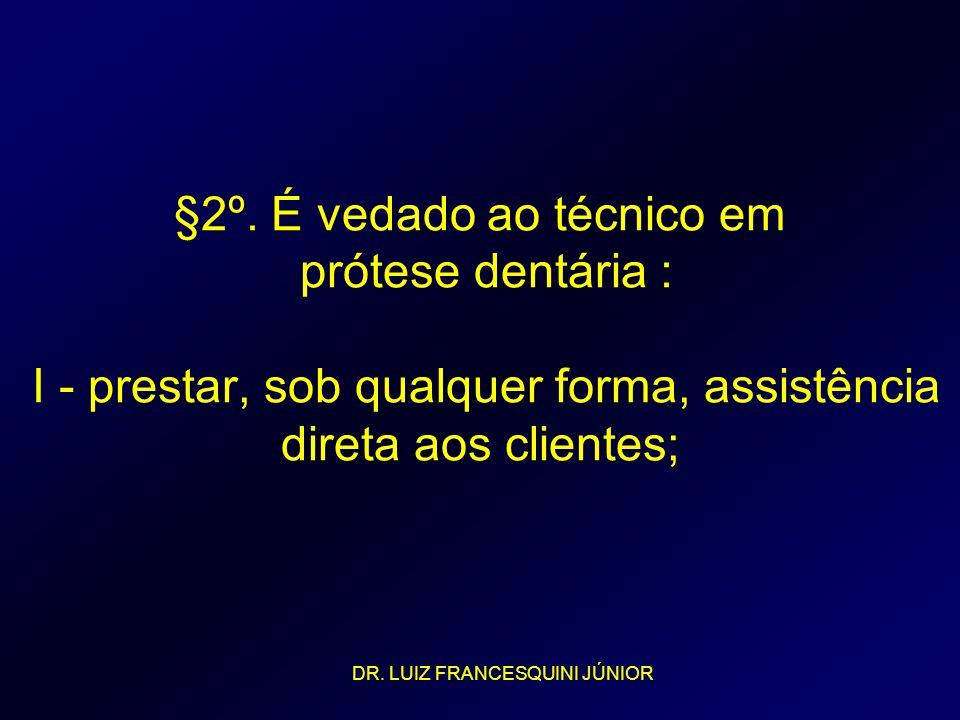 §2º. É vedado ao técnico em prótese dentária : I - prestar, sob qualquer forma, assistência direta aos clientes;