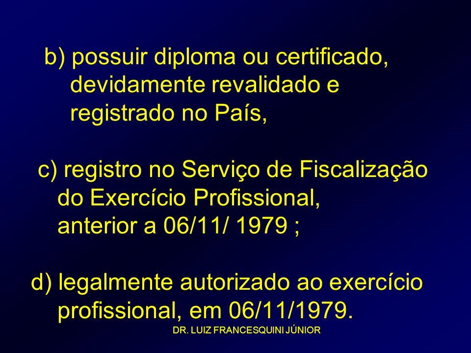 b) possuir diploma ou certificado, devidamente revalidado e registrado no País, c) registro no Serviço de Fiscalização do Exercício Profissional, anterior a 06/11/ 1979 ; d) legalmente autorizado ao exercício profissional, em 06/11/1979.