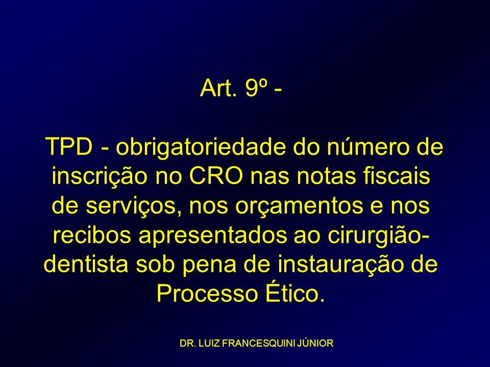 Art. 9º - TPD - obrigatoriedade do número de inscrição no CRO nas notas fiscais de serviços, nos orçamentos e nos recibos apresentados ao cirurgião-dentista sob pena de instauração de Processo Ético.