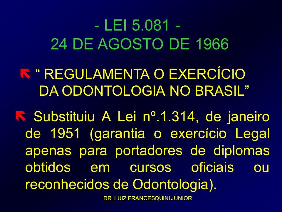 - LEI 5.081 - 24 DE AGOSTO DE 1966  REGULAMENTA O EXERCÍCIO