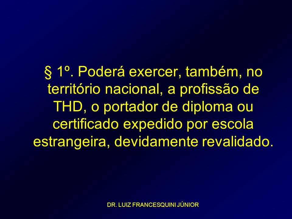 § 1º. Poderá exercer, também, no território nacional, a profissão de THD, o portador de diploma ou certificado expedido por escola estrangeira, devidamente revalidado.
