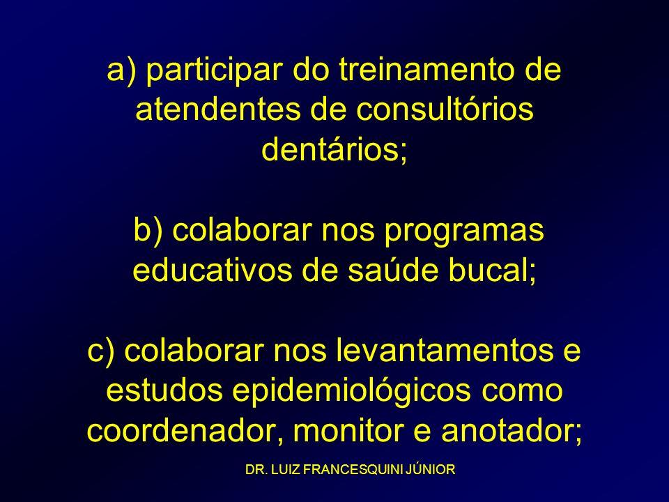 a) participar do treinamento de atendentes de consultórios dentários; b) colaborar nos programas educativos de saúde bucal; c) colaborar nos levantamentos e estudos epidemiológicos como coordenador, monitor e anotador;