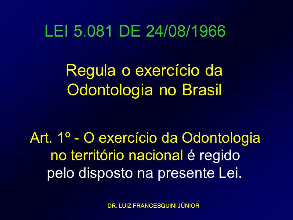 LEI 5.081 DE 24/08/1966 Regula o exercício da Odontologia no Brasil