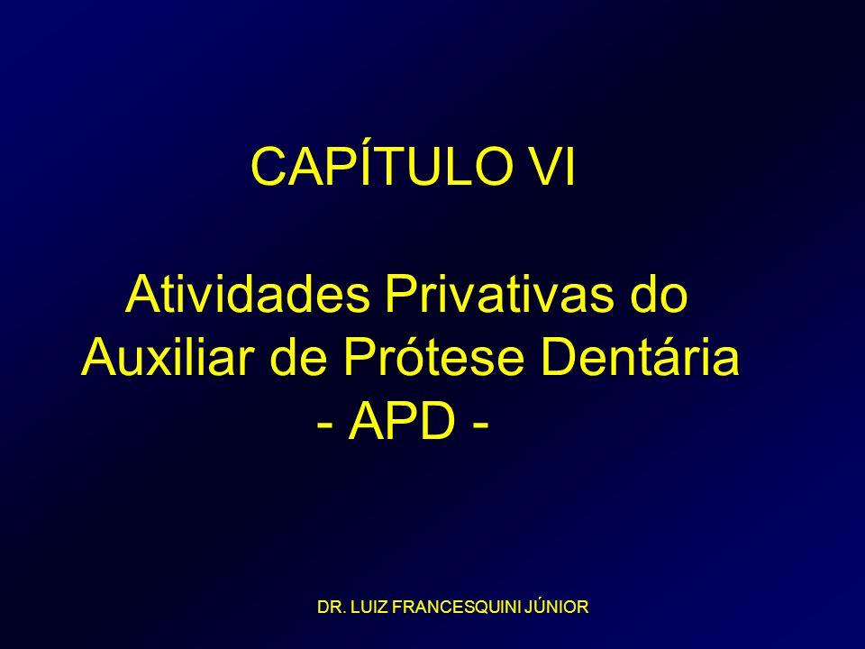CAPÍTULO VI Atividades Privativas do Auxiliar de Prótese Dentária - APD -