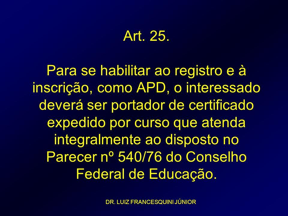 Art. 25. Para se habilitar ao registro e à inscrição, como APD, o interessado deverá ser portador de certificado expedido por curso que atenda integralmente ao disposto no Parecer nº 540/76 do Conselho Federal de Educação.