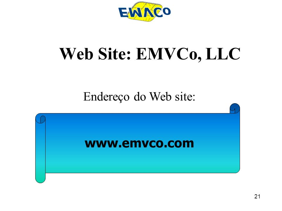 Web Site: EMVCo, LLC Endereço do Web site: www.emvco.com
