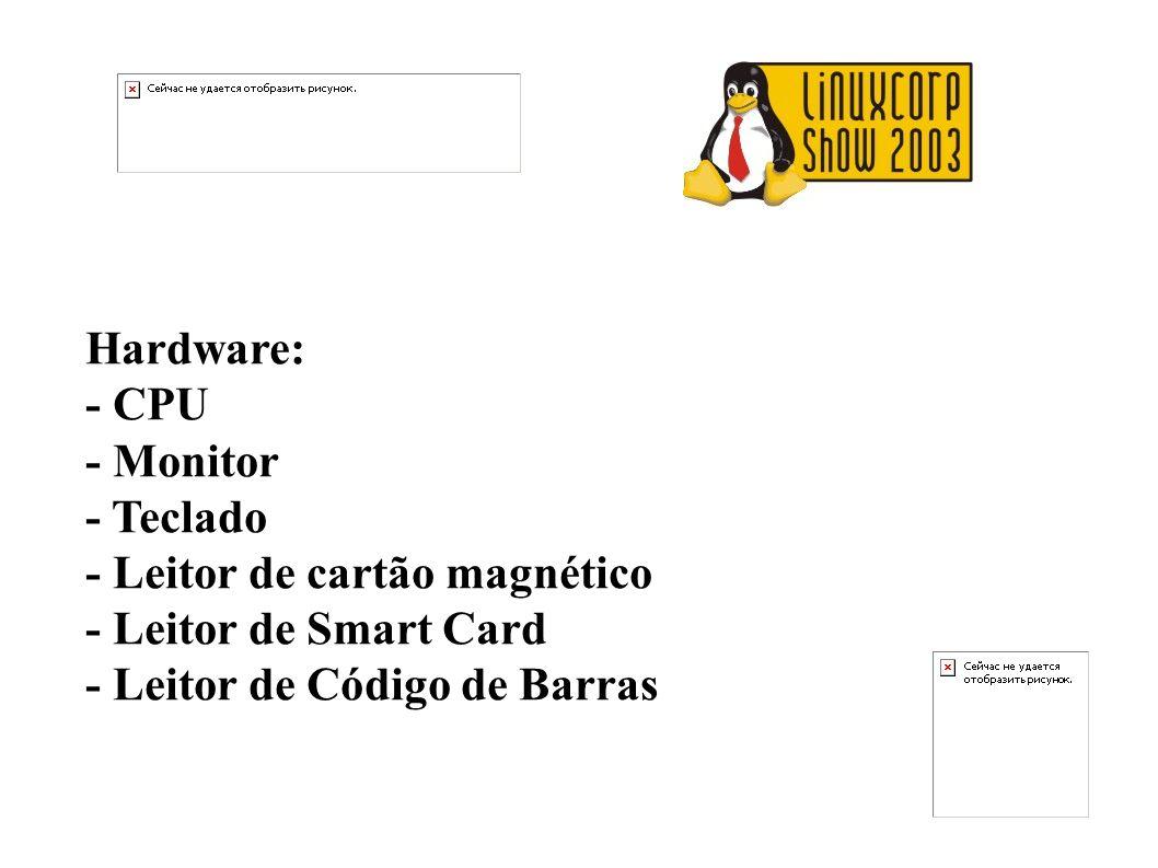 Hardware:- CPU.- Monitor. - Teclado. - Leitor de cartão magnético.