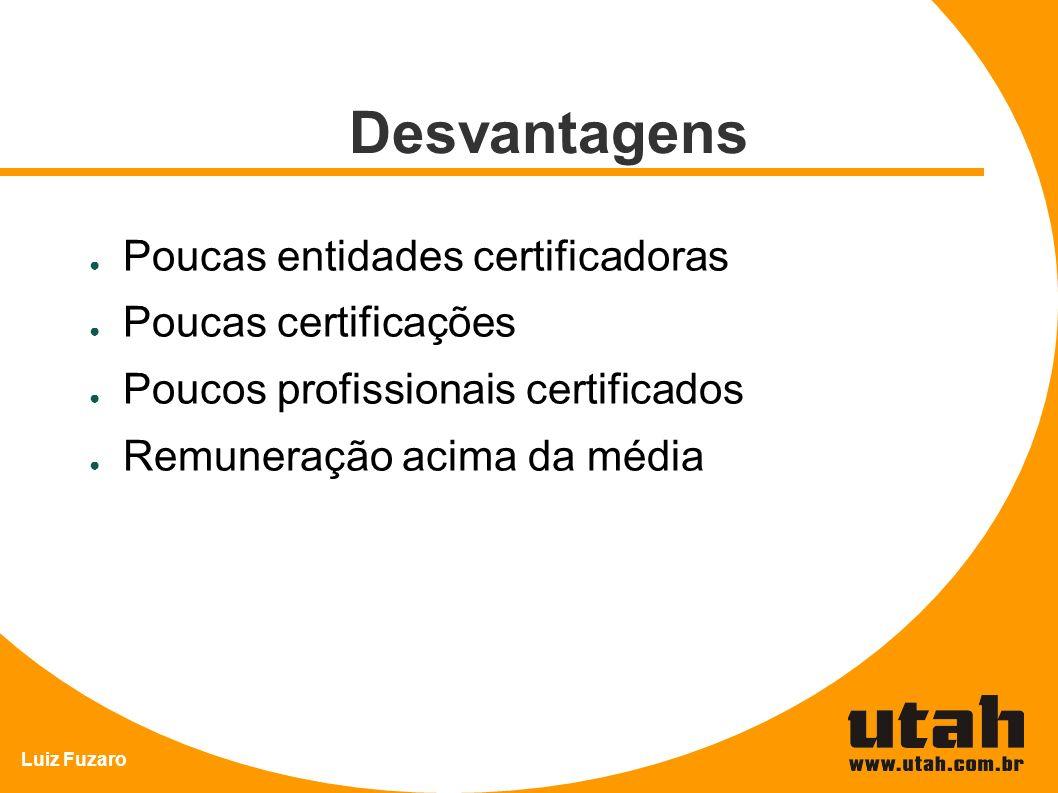 Desvantagens Poucas entidades certificadoras Poucas certificações