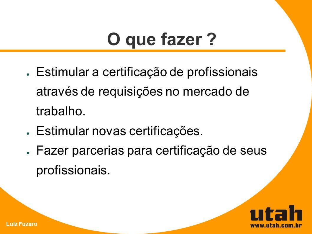 O que fazer Estimular a certificação de profissionais através de requisições no mercado de trabalho.