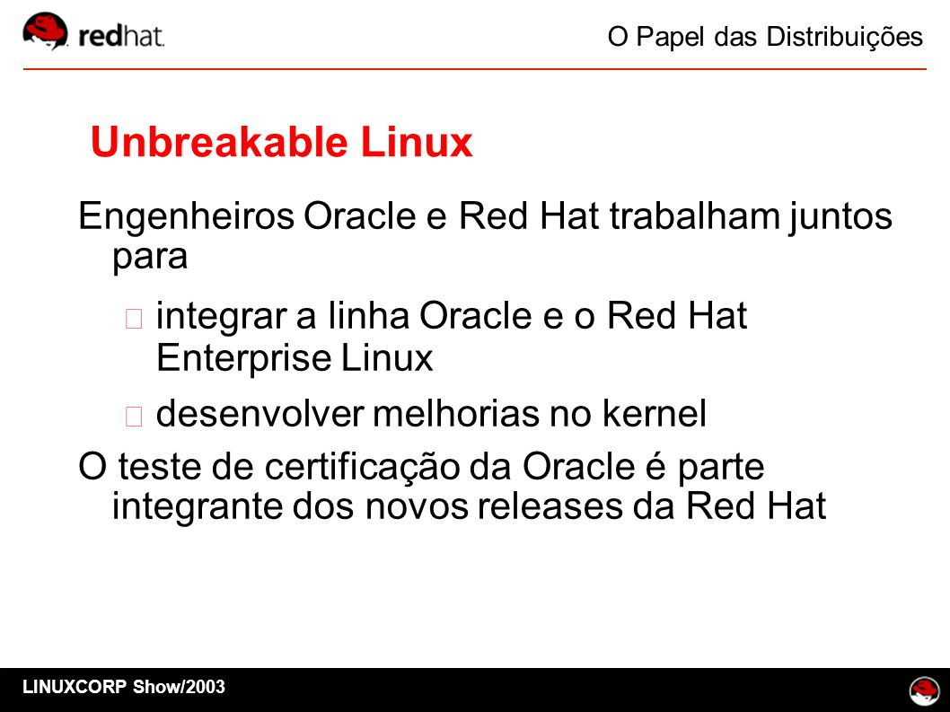 Unbreakable Linux Engenheiros Oracle e Red Hat trabalham juntos para