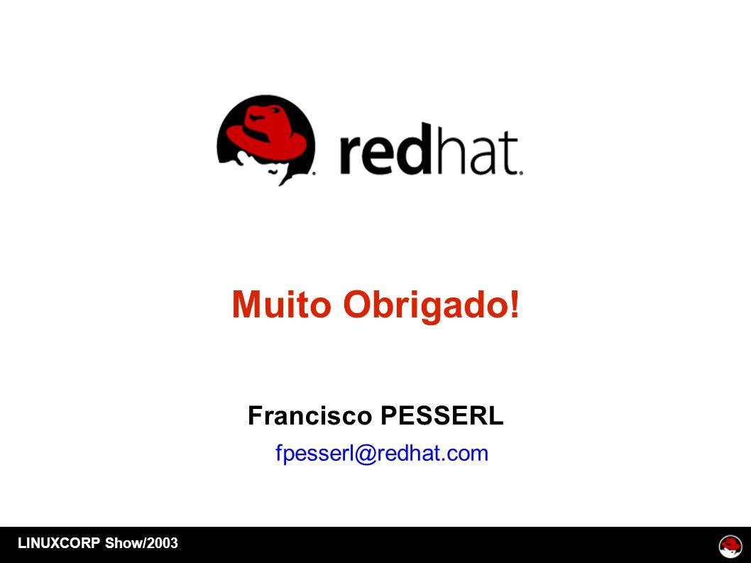Muito Obrigado! Francisco PESSERL fpesserl@redhat.com