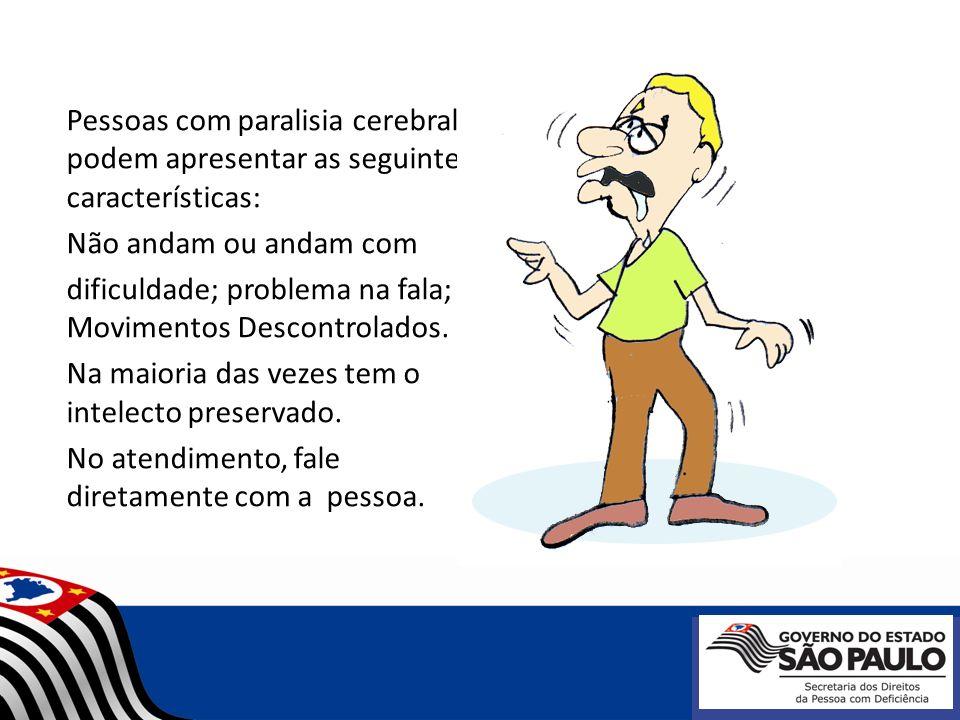 Pessoas com paralisia cerebral podem apresentar as seguintes características: