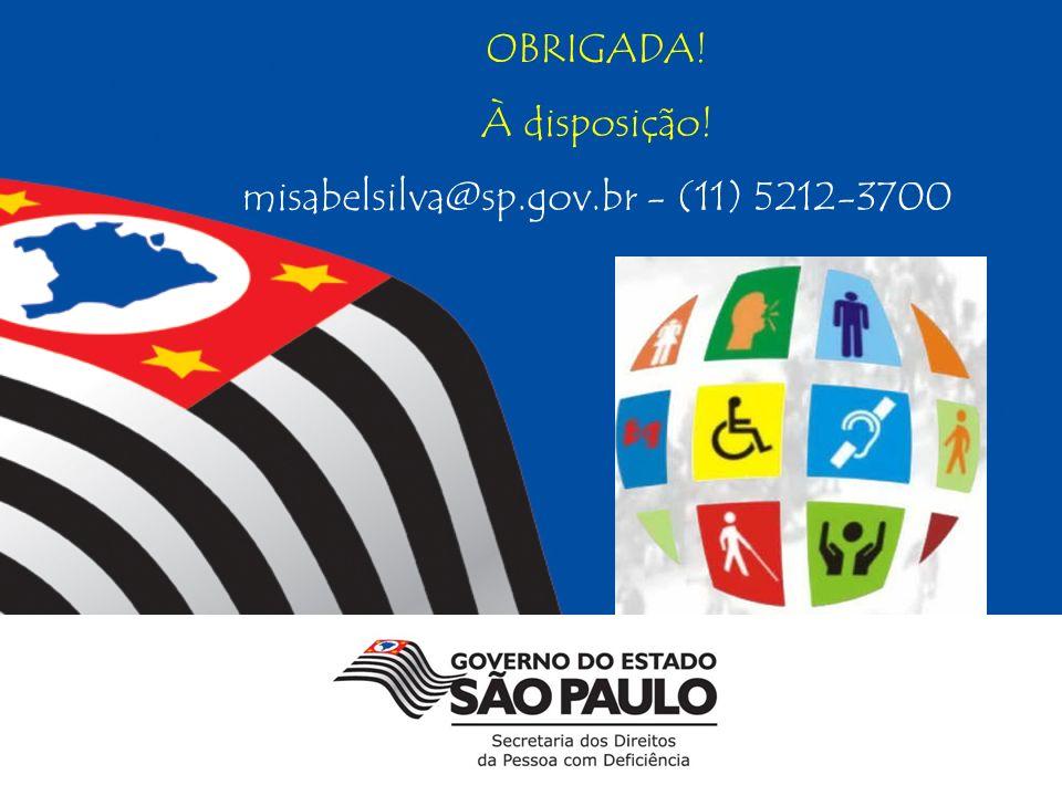 OBRIGADA! À disposição! misabelsilva@sp.gov.br - (11) 5212-3700