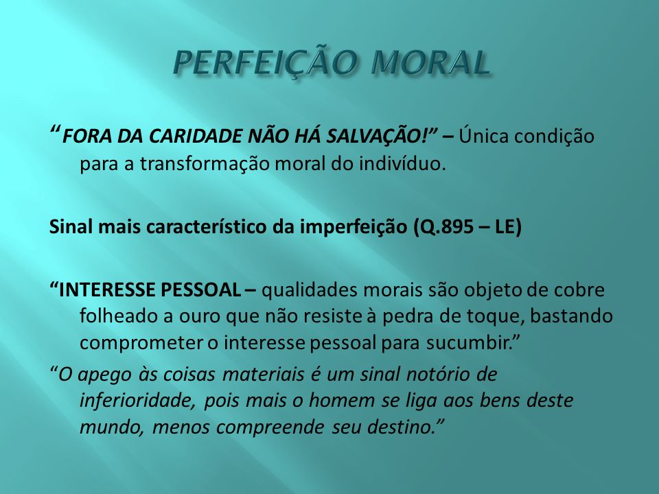 PERFEIÇÃO MORAL FORA DA CARIDADE NÃO HÁ SALVAÇÃO! – Única condição para a transformação moral do indivíduo.
