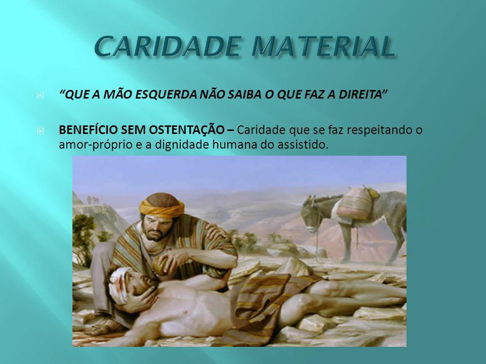 CARIDADE MATERIAL QUE A MÃO ESQUERDA NÃO SAIBA O QUE FAZ A DIREITA