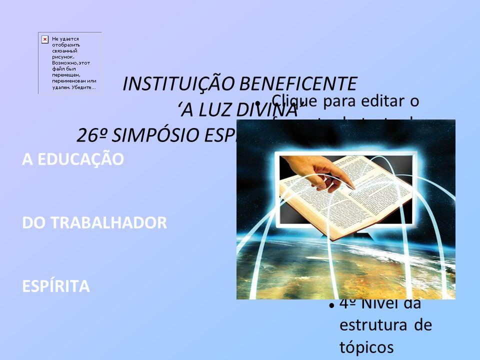 INSTITUIÇÃO BENEFICENTE 'A LUZ DIVINA' 26º SIMPÓSIO ESPÍRITA – ABRIL/2012
