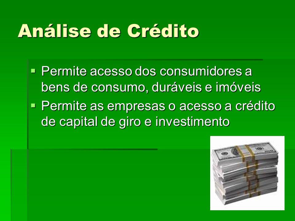 Análise de Crédito Permite acesso dos consumidores a bens de consumo, duráveis e imóveis.