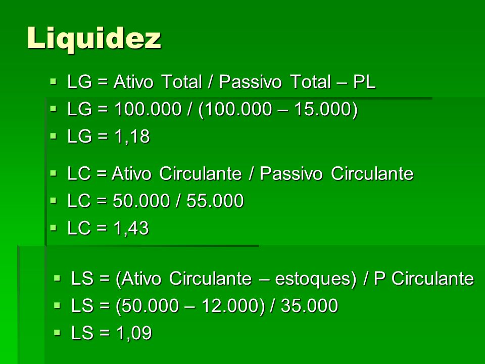 Liquidez LG = Ativo Total / Passivo Total – PL
