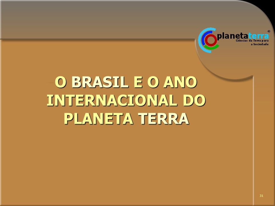 O BRASIL E O ANO INTERNACIONAL DO PLANETA TERRA
