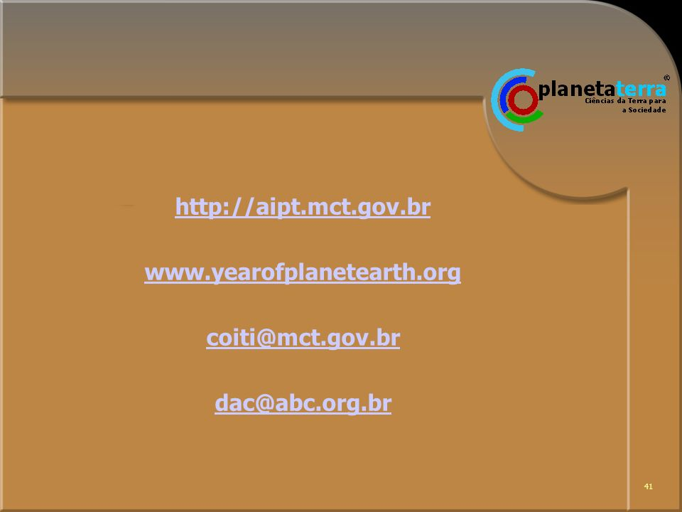 http://aipt.mct.gov.br www.yearofplanetearth.org coiti@mct.gov.br dac@abc.org.br