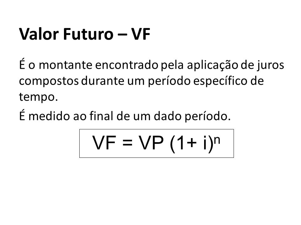 VF = VP (1+ i)n Valor Futuro – VF