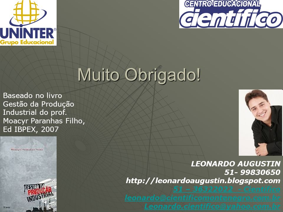 Muito Obrigado!Baseado no livro Gestão da Produção Industrial do prof. Moacyr Paranhas Filho, Ed IBPEX, 2007.