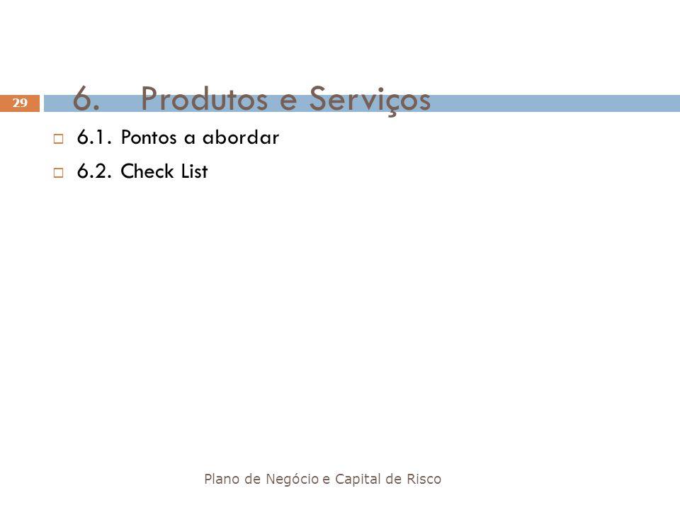 6. Produtos e Serviços 6.1. Pontos a abordar 6.2. Check List
