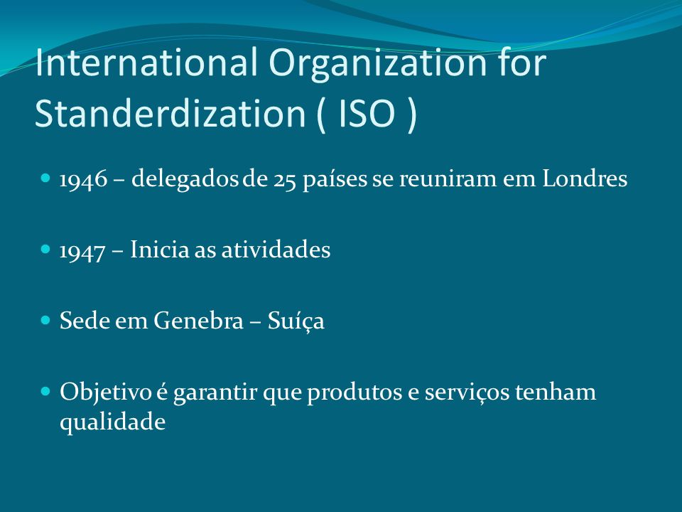 International Organization for Standerdization ( ISO )