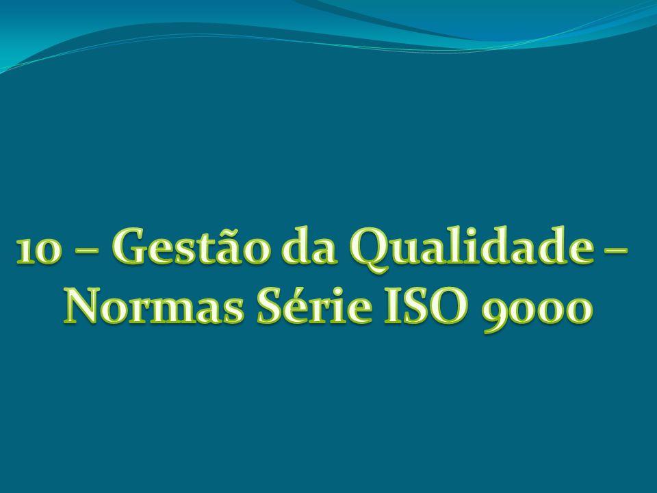 10 – Gestão da Qualidade – Normas Série ISO 9000