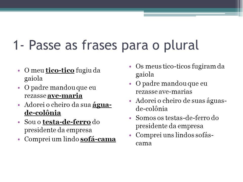 1- Passe as frases para o plural