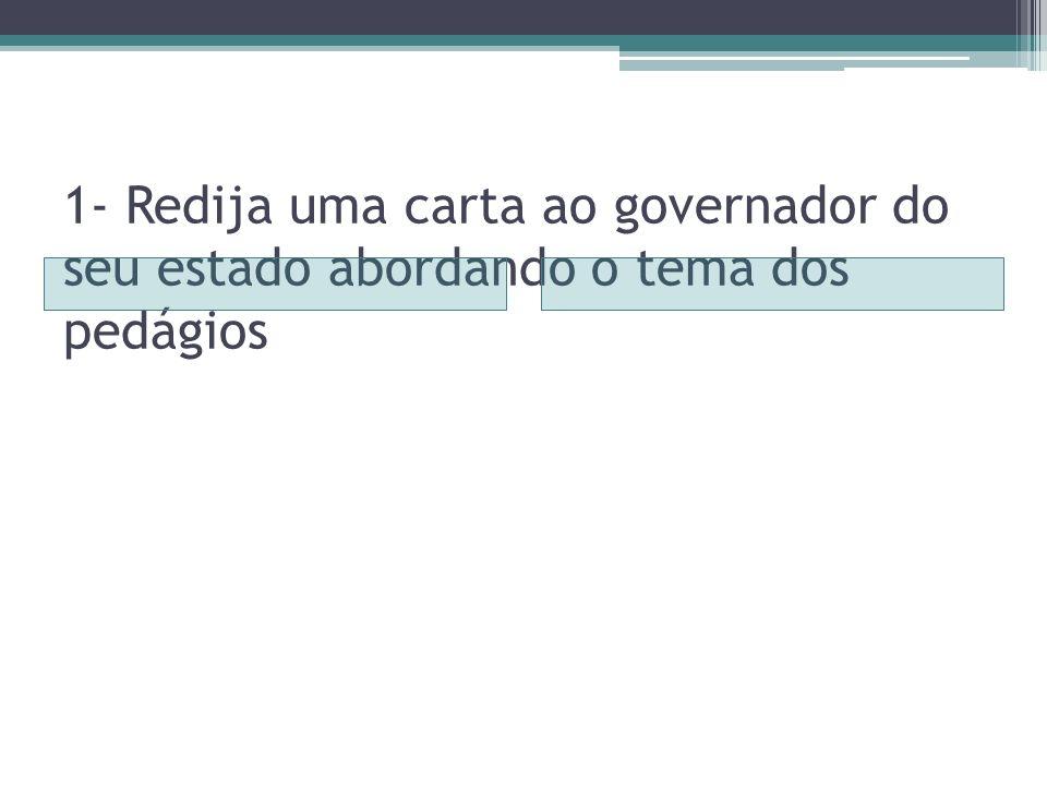 1- Redija uma carta ao governador do seu estado abordando o tema dos pedágios
