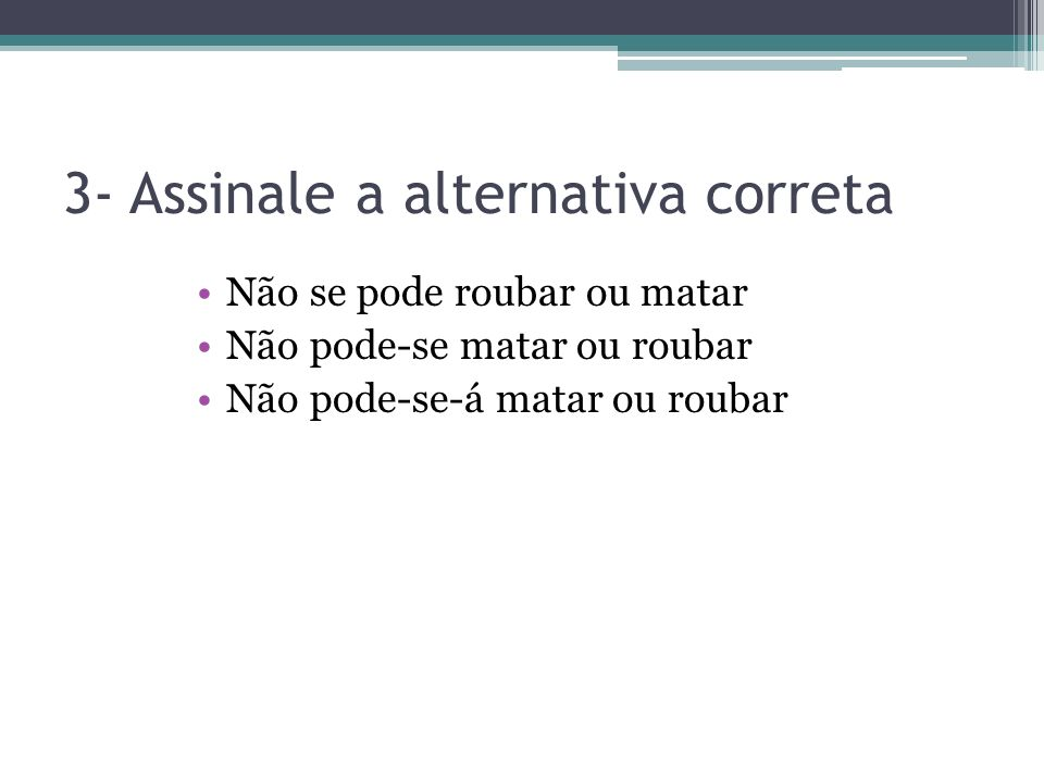 3- Assinale a alternativa correta