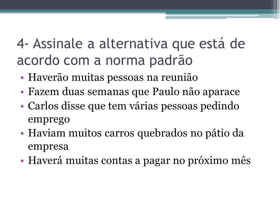4- Assinale a alternativa que está de acordo com a norma padrão