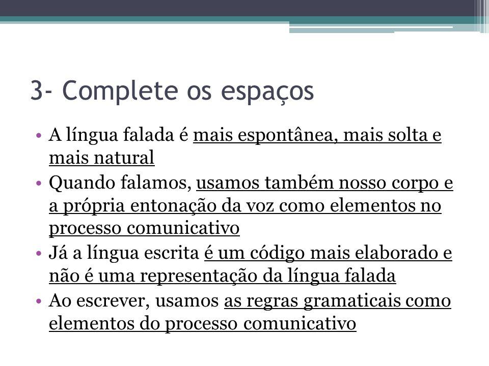 3- Complete os espaçosA língua falada é mais espontânea, mais solta e mais natural.