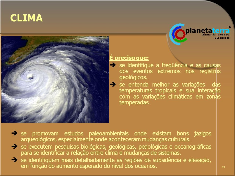 CLIMA É preciso que: se identifique a freqüência e as causas dos eventos extremos nos registros geológicos.
