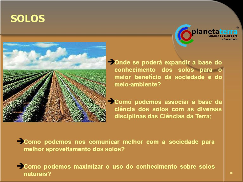 SOLOS Onde se poderá expandir a base do conhecimento dos solos para o maior benefício da sociedade e do meio-ambiente