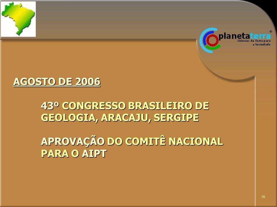 AGOSTO DE 2006 43º CONGRESSO BRASILEIRO DE GEOLOGIA, ARACAJU, SERGIPE APROVAÇÃO DO COMITÊ NACIONAL PARA O AIPT