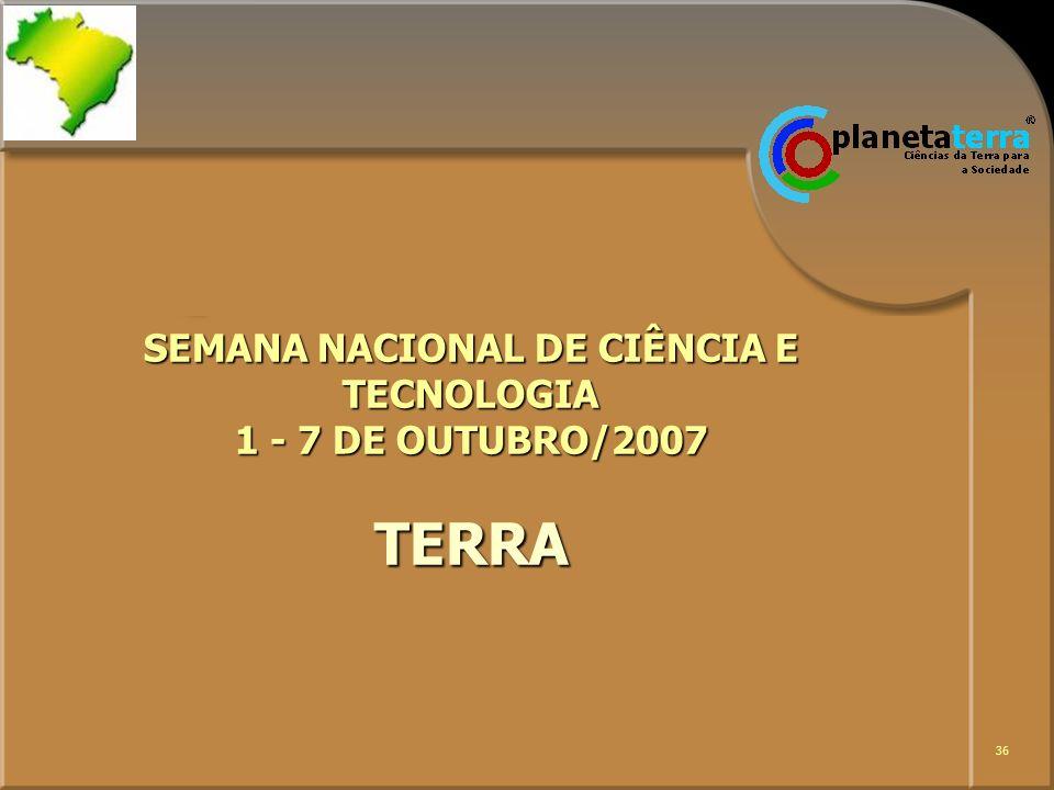SEMANA NACIONAL DE CIÊNCIA E TECNOLOGIA 1 - 7 DE OUTUBRO/2007 TERRA