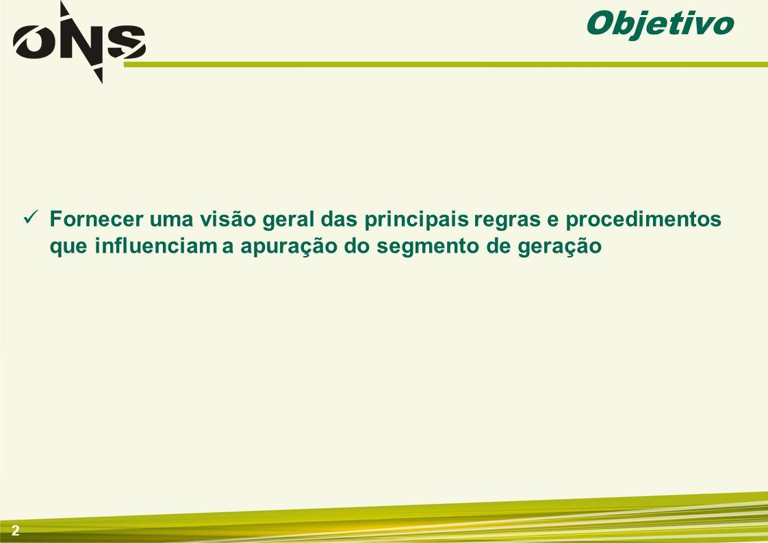 Objetivo Fornecer uma visão geral das principais regras e procedimentos que influenciam a apuração do segmento de geração.