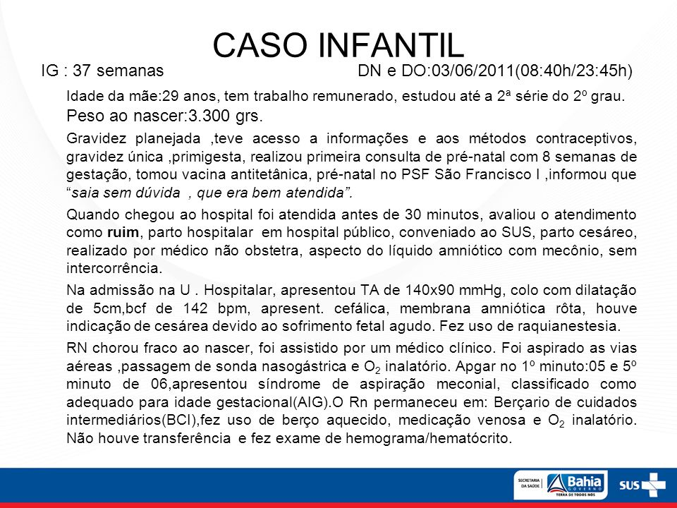 CASO INFANTIL IG : 37 semanas DN e DO:03/06/2011(08:40h/23:45h)