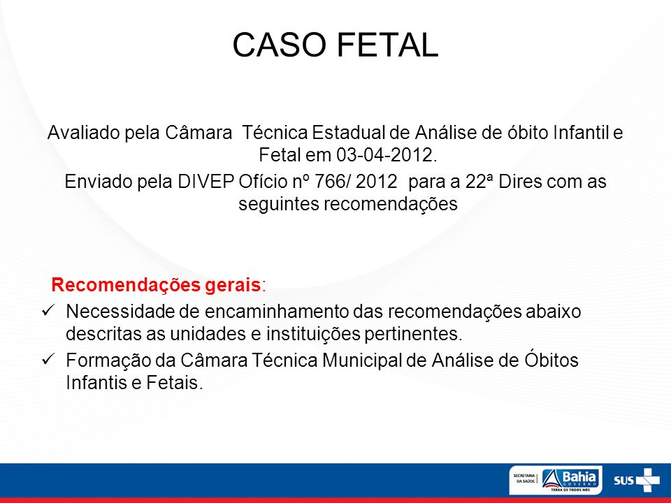 CASO FETAL Avaliado pela Câmara Técnica Estadual de Análise de óbito Infantil e Fetal em 03-04-2012.