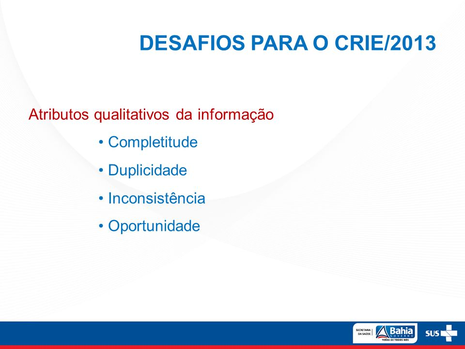DESAFIOS PARA O CRIE/2013 Atributos qualitativos da informação