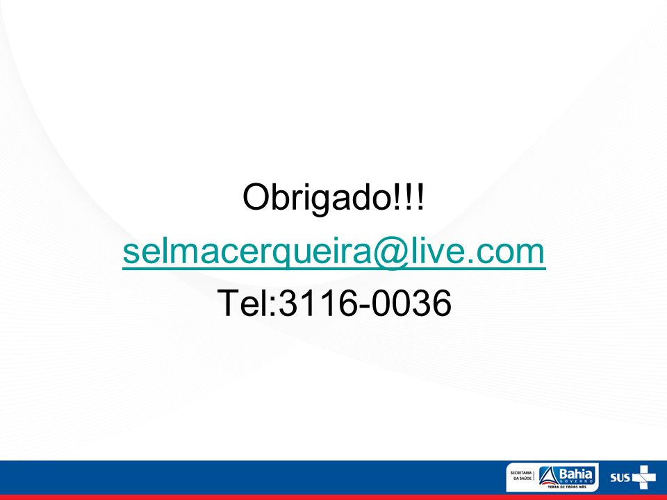 Obrigado!!! selmacerqueira@live.com Tel:3116-0036