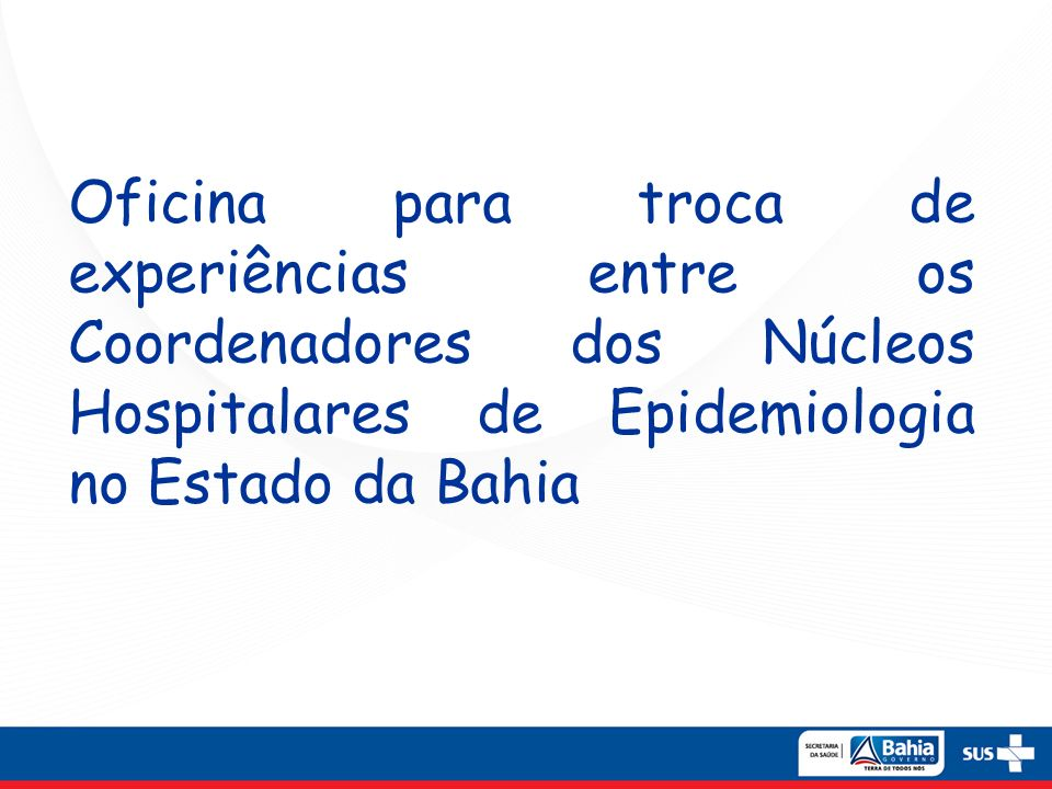 Oficina para troca de experiências entre os Coordenadores dos Núcleos Hospitalares de Epidemiologia no Estado da Bahia