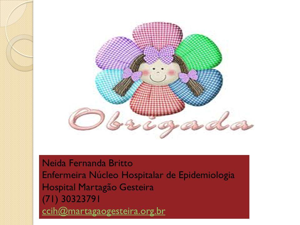 Neida Fernanda Britto Enfermeira Núcleo Hospitalar de Epidemiologia. Hospital Martagão Gesteira. (71) 30323791.