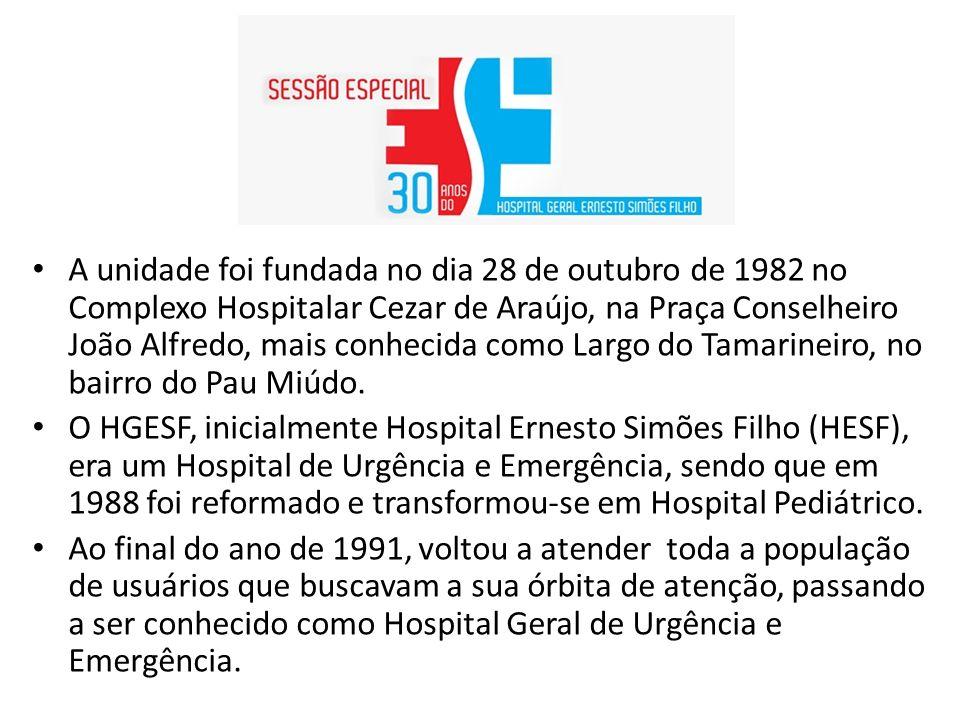 A unidade foi fundada no dia 28 de outubro de 1982 no Complexo Hospitalar Cezar de Araújo, na Praça Conselheiro João Alfredo, mais conhecida como Largo do Tamarineiro, no bairro do Pau Miúdo.