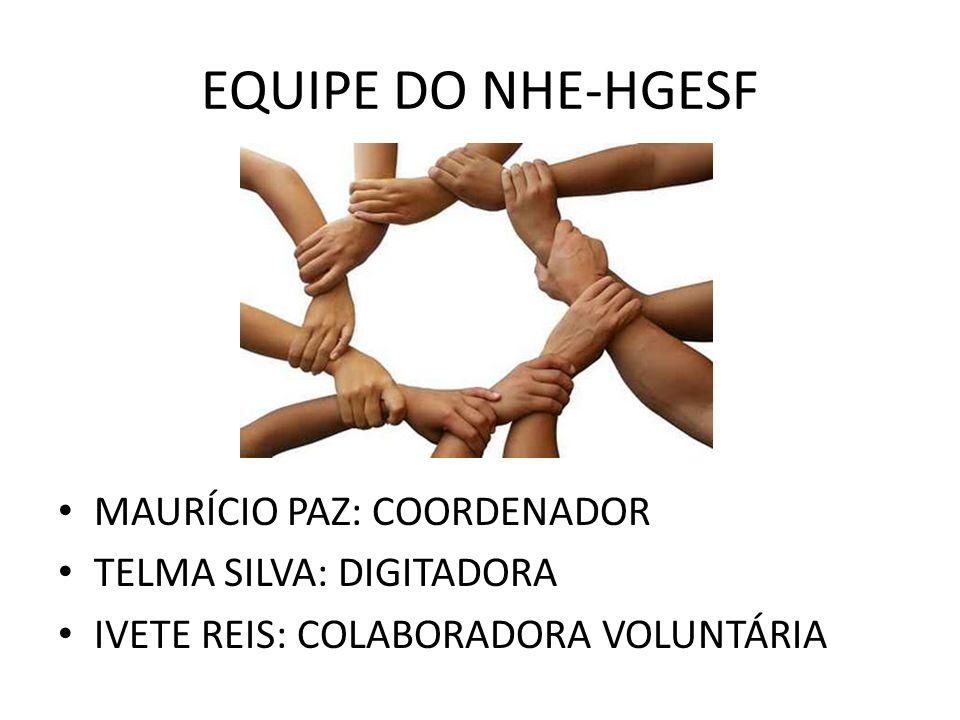 EQUIPE DO NHE-HGESF MAURÍCIO PAZ: COORDENADOR TELMA SILVA: DIGITADORA